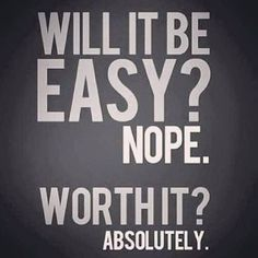 Nothing worth having ever comes easily! How bad do you want it? And how hard are you willing to work for it? One things for sure once you start to see the results it's 100% worth the blood, sweat and tears!