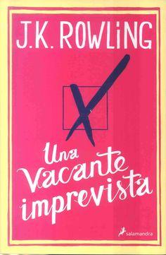 LITERATURA (Barcelona : Salamandra, 2012) Primera novela para adultos de la autora de Harry Potter: 'Una vacante imprevista', entre la decepción y el entusiasmo: http://www.elnuevoherald.com/2013/04/20/1457667/una-vacante-imprevista-entre-la.html#storylink=cpy