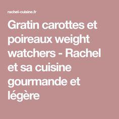 Gratin carottes et poireaux weight watchers - Rachel et sa cuisine gourmande et légère