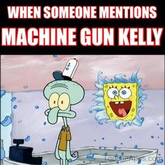 WHEN SOMEONE MENTIONS MGK:
