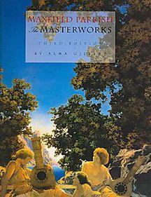 Maxfield Parrish: The Masterworks by Alma Gilbert