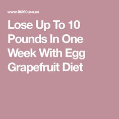 Lose Up To 10 Pounds In One Week With Egg Grapefruit Diet