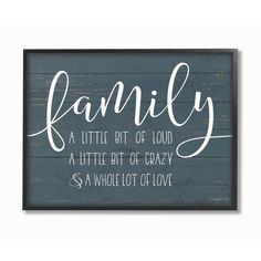The Stupell Home Decor Collection 11 in. x 14 in. Family Loud Crazy Love by Lettered and Lined Wood Framed Wall Art, Multi-Colored Wall Decor Quotes, Frame Wall Decor, Frames On Wall, Framed Wall Art, Framed Art Prints, Wall Art Decor, Framed Quotes, Wall Decorations, Tray Decor