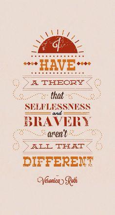 Selflessness & bravery.