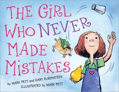 The Girl Who Never Made Mistakes - teaching children that everyone makes mistakes, it is okay, and how to recover after you do.