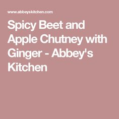Spicy Beet and Apple Chutney with Ginger - Abbey's Kitchen