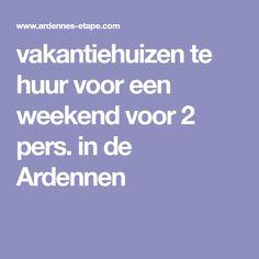 vakantiehuizen te huur voor een weekend voor 2 pers. in de Ardennen
