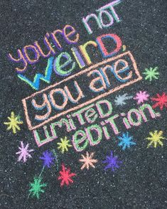 """You're not weird, you're limited edition."" #youareaamazing #weirdisrad #sidewalkchalkart #sidewalkchalkpa"