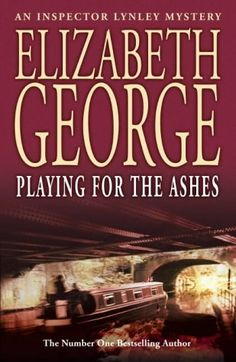 "Playing for the Ashes. I read the Inspector Lynley mysteries from time to time- this one started out so well, but then had the animal/rescue/labtesting angle, and I can't read anything like that without being upset.  However, when England recently played Australia ""for the ashes"" i knew what in heck they were talking about!"