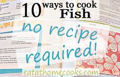 10 Ways to Fix Fish - No Recipe Required http://eatathomecooks.com/2012/02/10-ways-to-fix-fish-no-recipe-required.html