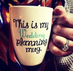 Definitely going to need this coffee mug when the wedding planning starts. Can't promise there will be coffee in it though.