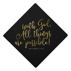 """Possible With God Gold Scripture Graduation Graduation Cap Topper A classy and elegant graduation cap topper featuring the Bible verse Matthew """"with God, all things are possible"""" in faux gold elegant hand lettered style script font. Graduation Bible Verses, Graduation Quotes, Graduation Diy, Graduation Pictures, Graduation Invitations, Graduation Announcements, Graduation Celebration, Party Invitations, Graduation Photoshoot"""