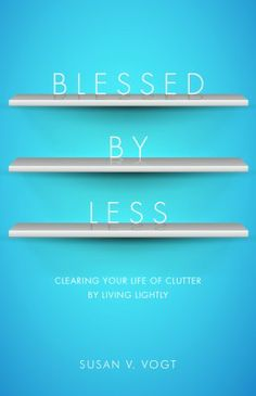 Blessed By Less: Better Instructions for Simplifying Your Life