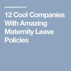 12 Cool Companies With Amazing Maternity Leave Policies Parental Leave, Countries, Maternity, Parenting, Cool Stuff, Amazing, Federal, Childcare, Natural Parenting