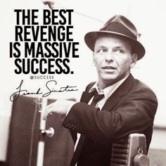 The best revenge is massive success...  #inspiration #motivation #wisdom #quote #quotes #life #FrankSinatra