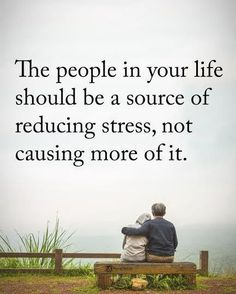 Double TAP if you agree.    The people in your life should be a source of reducing stress, not causing more of it.  #powerofpositivity