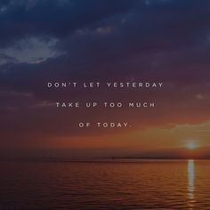 066 • Don't let yesterday take up too much of today. http://ift.tt/1C49R7f