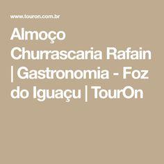 Almoço Churrascaria Rafain | Gastronomia - Foz do Iguaçu | TourOn Restaurant Steak, Barbecue, Gastronomia