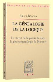 Librairie Philosophique J. VRIN - La généalogie de la logique. Le statut de la passivité dans la phénoménologie de Husserl, BÉGOUT (B.)