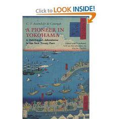 A Pioneer in Yokohama: A Dutchman's Adventures in the New Treaty Port: C.T. Assendelft de Coningh, Martha Chaiklin: 9781603848367: Amazon.com: Books