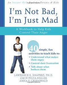 Bestseller Books Online I'm Not Bad, I'm Just Mad: A Workbook to Help Kids Control Their Anger Anna Greenwald, Zack Pelta-Heller, Lawrence Shapiro Ph.D. $11.53  - http://www.ebooknetworking.net/books_detail-1572246065.html