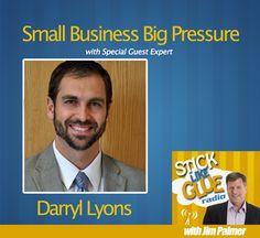 Small Business Big Pressure with Darryl Lyons | Stick Like Glue Radio with Jim Palmer #podcast #entrepreneur #sticklikeglue