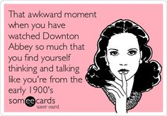 Downtown Abbey - upstairs, downstairs, rich and poor whatever name you give it we should all be so courteous and kind even when being mean and hateful!