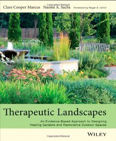 Therapeutic Landscapes: An Evidence-based Approach to Designing Healing Gardens and Restorative Outdoor Spaces: Amazon.co.uk: Clare Cooper Marcus, Naomi A Sachs: 9781118231913: Books