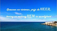 Oceanen en rivieren, prijs de Heer. Bezing en verhoog Hem in eeuwigheid. Daniël 1:58
