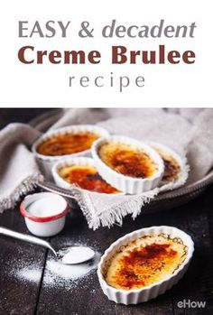 This is deceptive. It sounds so fancy, so difficult, so French! But really, it's simple. You whisk some things, you bake, you chill it and then you top it with some sugar. Easy peasy. LOL Seriously though, this recipe makes you a creme brulee pro: http://www.ehow.com/how_12343750_easy-make-decadent-creme-brulee-recipe.html?utm_source=pinterest.com&utm_medium=referral&utm_content=freestyle&utm_campaign=fanpage