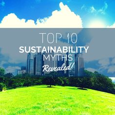 Learn the top 10 sustainability myths in this new report.
