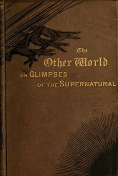 The Other World; or, Glimpses of the Supernatural....Rev. Frederick George Lee   1875