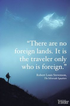 Robert Louis Stevenson - There are no foreign lands.