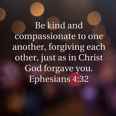 Have compassion and forgive because Christ forgave you