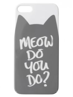 Meow Do You Do iPhone Case. Hey cat-lovers, meow do you do? Too cute!