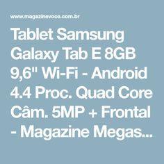"Tablet Samsung Galaxy Tab E 8GB 9,6"" Wi-Fi - Android 4.4 Proc. Quad Core Câm. 5MP + Frontal - Magazine Megashopin"