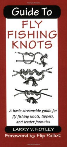 Guide to Fly Fishing Knots: A Basic Streamside Guide for Fly Fishing Knots, Tippets, and Leader Formulas: Larry V Notley: Books Fly Fishing Knots, Fly Fishing Basics, Trout Fishing Tips, Gone Fishing, Best Fishing, Kayak Fishing, Fishing Books, Fishing Stuff, Saltwater Flies