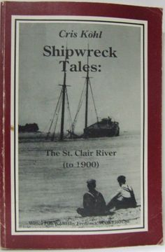 Great Lakes Shipwreck Tales St. Clair River to 1900 Ships Disasters Scuba Diving