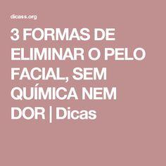 3 FORMAS DE ELIMINAR O PELO FACIAL, SEM QUÍMICA NEM DOR | Dicas