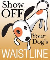 Dawg Business: It's Your Dog's Health!: Show Off Your Dog's Waistline Campaign