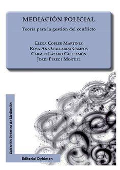 Mediación policial : teoría para la gestión del conflicto / Elena Cobler Martínez, Rosa Ana Gallardo Campos, Carmen Lázaro Guillamón, Jordi Pérez i Montiel