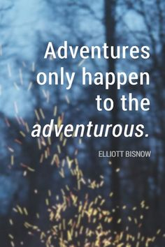 """Adventures happen to the adventurous."" - Elliott Bisnow, founder of Summit Series on the School of Greatness podcast"
