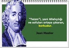 """""""Teizm""""i, yani Allahçılığı ve sofuları ortaya çıkaran, korkudur. -Jean Meslier"""