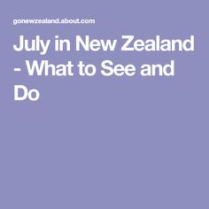 July in New Zealand - What to See and Do