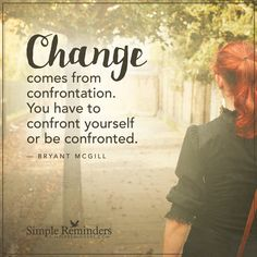 Change comes from confrontation Change comes from confrontation. You have to…