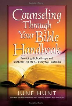 Counseling Through Your Bible Handbook: Providing Biblical Hope and Practical Help for 50 Everyday Problems by June Hunt. $9.98. Author: June Hunt. Publisher: Harvest House Publishers (March 15, 2008). Publication: March 15, 2008. Save 33% Off!