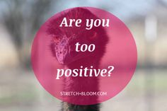 Are you too positive? One of the most minsunderstood idea when it comes to personal development is being positive.