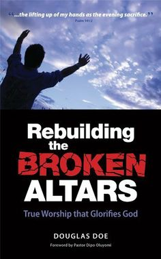 Rebuilding the BROKEN ALTARS - True Worship that Glorifies God by Douglas Doe. $5.99. Author: Douglas Doe. 84 pages. Publisher: Douglas Doe (January 30, 2012)