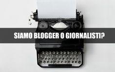 Siamo blogger o giornalisti? Questa è la domanda che gli addetti ai lavori continuano a riproporre. A volte senza trovare risposte: ecco la mia opinione.