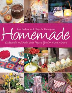 Homemade: 101 Beautiful and Useful Craft Projects You Can Make at Home: Ros Badger, Elspeth Thompson: 9781616080785